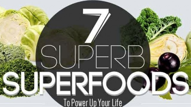 7 Superb Superfoods to Power Up Your Life